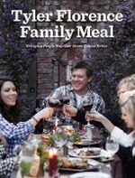 Tyler Florence Family Meal : Bringing People Together Never Tasted Better - Tyler Florence