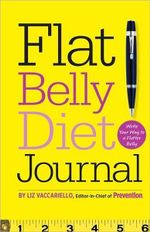 Flat Belly Diet! Journal : Write Your Way to a Flatter Belly - Liz Vaccariello