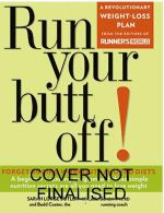 Run Your Butt Off! : A Breakthrough Plan to Lose Weight and Start Running (No Experience Necessary!) - Sarah Lorge Butler