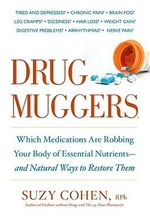 Drug Muggers : How to Keep Your Medicine from Stealing the Life Out of You - Suzy Cohen