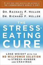 The Stress-Eating Cure : Lose Weight with the No-Willpower Solution to Stress-Hunger and Cravings - Dr Rachael F Heller