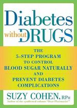 Diabetes Without Drugs  :  The 5-Step Program to Control Blood Sugar Naturally and Prevent Diabetes Complications - Suzy Cohen