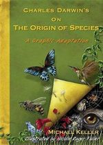 Charles Darwin's on the Origin of Species : A Graphic Adaptation - Michael Keller
