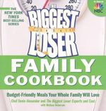 The Biggest Loser Family Cookbook : Budget-Friendly Meals Your Whole Family Will Love - Devin Alexander