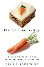 The End of Overeating : Taking Control of the Insatiable American Appetite - Dr David A Kessler