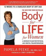 Body for Life for Women :  A Woman's Plan for Physical and Mental Transformation - Pamela Peeke