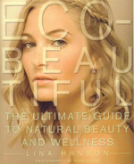 Eco-Beautiful : The Ultimate Guide to Natural Beauty and Wellness - Lina Hanson