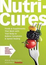 Nutricures : Food and Supplements That Work with Your Body to Relieve Symptoms & Speed Healing - Alice Feinstein