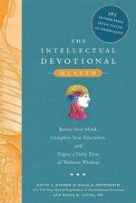 The Intellectual Devotional Health : Revive Your Mind, Complete Your Education, and Digest a Daily Dose of Wellness Wisdom - David S Kidder