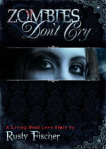 Zombies Don't Cry : Book One in the Living Dead Love Story Series - Rusty Fischer