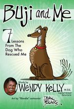 Buji and Me : 7 Lessons from the Dog Who Rescued Me - Wendy Kelly
