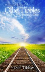 Ollie Tibbles : The Boy Who Became a Train - Debi Tibbles