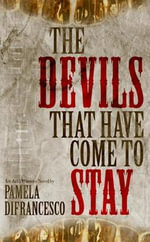 The Devils That Have Come to Stay - Pamela Difrancesco