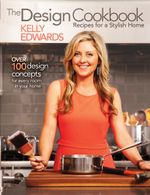 The Design Cookbook : Recipes for a Stylish Home - Kelly Edwards