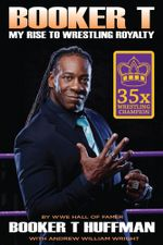 Booker T : My Rise To Wrestling Royalty - Booker T Huffman