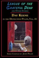 League of the Grateful Dead and Other Stories : Day Keene in the Detective Pulps Volume I - Day Keene
