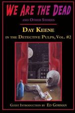 We Are the Dead and Other Stories : Day Keene in the Detective Pulps Volume II - Day Keene