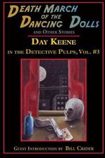 Death March of the Dancing Dolls and Other Stories : Vol. 3 Day Keene in the Detective Pulps - Day Keene