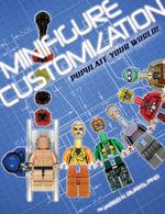Minifigure Customization : Populate Your World! - Jared K. Burks