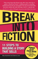 Break into Fiction : 11 Steps to Building a Story That Sells - Mary Buckham