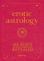 Erotic Astrology : The Sex Secrets of Your Horoscope Revealed :  The Sex Secrets of Your Horoscope Revealed - Phyllis Vega
