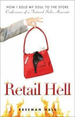 Retail Hell : How I Sold My Soul to the Store Burst - Confessions of a Tortured Sales Associate - Freeman Hall
