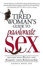 A Tired Woman's Guide to Passionate Sex : Reclaim Your Desire and Reignite Your Relationship - Laurie B. Mintz