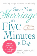 Save Your Marriage in Five Minutes a Day : Simple Daily Strategies to Transform Your Relationship - Bonnie Jacobson