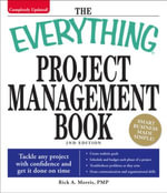 Everything Project Management Book : Tackle any project with confidence and get it done on time - Rick A Morris