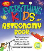 Everything Kids' Astronomy Book : Blast into outer space with steller facts, integalatic trivia, and out-of-this-world puzzles - Kathi Wagner