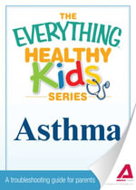 Everything Parent's Guide to Children with Asthma : Professional advice to help your child manage symptoms, be more active, and breathe better - Jance C Simmons