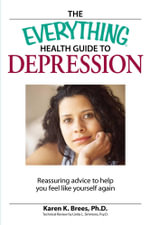 Everything Health Guide to Depression : Reassuring advice to help you feel like yourself again - Karen Brees