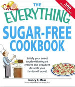 Everything Sugar-Free Cookbook : Make sugarfree dishes you and your family will crave! - Nancy T Maar