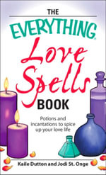 Everything Love Spells Book : Spells, incantations, and potions to spice up your love life - Kaile Dutton