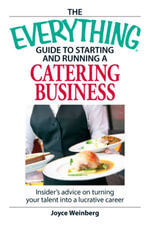 Everything Guide to Starting and Running a Catering Business : Insider's advice on turning your talent into a Career - Joyce Weinberg