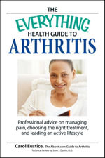Everything Health Guide to Arthritis : Get relief from pain, understand treatment and be more active! - Carol Eustic