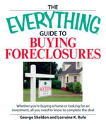 Everything Guide to Buying Foreclosures : Learn how to make money by buying and selling foreclosed properties - George Sheldon