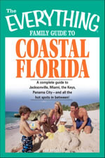 Everything Family Guide to Coastal Florida : St. Augustine, Miami, the Keys, Panama City--and all the hot spots in between! - Bob Brooke