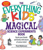Everything Kids' Magical Science Experiments Book : Dazzle your friends and family by making magical things happen! - Tim Robinson