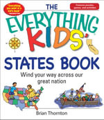 The Everything Kids' States Book : Wind Your Way Across Our Great Nation - Brian Thornton