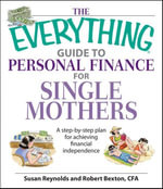 The Everything Guide To Personal Finance For Single Mothers Book : A Step-by-step Plan for Achieving Financial Independence - Susan Reynolds