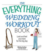 The Everything Wedding Workout Book : Look And Feel Your Best for the Big Day - Shirley Archer