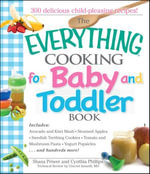 The Everything Cooking For Baby And Toddler Book : 300 Delicious, Easy Recipes to Get Your Child Off to a Healthy Start - Shana Priwer