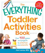 The Everything Toddler Activities Book : Games and Projects That Entertain and Educate - Joni Levine
