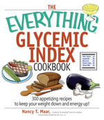 The Everything Glycemic Index Cookbook : 300 Appetizing Recipes to Keep Your Weight Down And Your Energy Up! - Nancy T. Maar