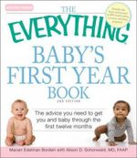 The Everything Baby's First Year Book : 2nd Edition - The Advice You Need to Get You and Baby Through the First Twelve Months - Marian Edelman Borden