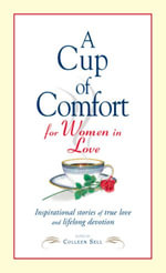 Cup of Comfort for Women in Love : Inspirational Stories of True Love and Lifelong Devotion - Colleen Sell