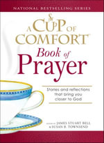 Cup of Comfort Book of Prayer : Stories and reflections that bring you closer to God - James Stuart Bell