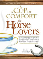 Cup of Comfort for Horse Lovers : Stories that celebrate the extraordinary relationship between horse and rider - Colleen Sell