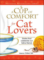 Cup of Comfort for Cat Lovers : Stories that celebrate our feline friends - Colleen Sell